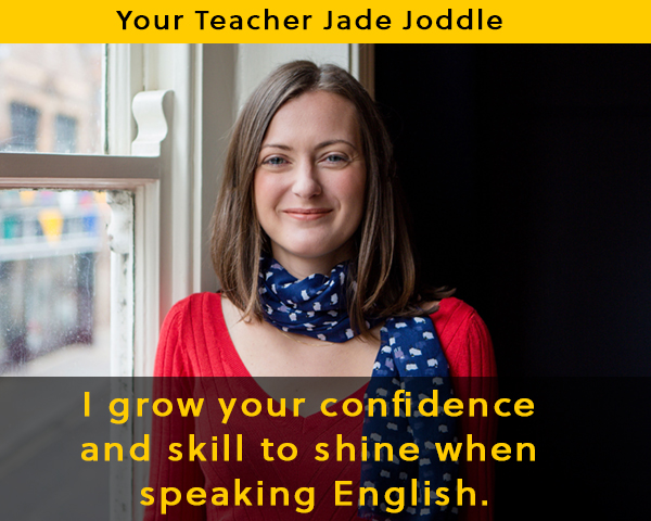 English accent training with Jade Joddle grows your confidence and skill to shine when speaking English.