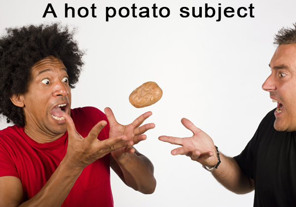 aying there is a correct way to pronounce words is a 'hot potato' subject. A 'hot potato' subject.