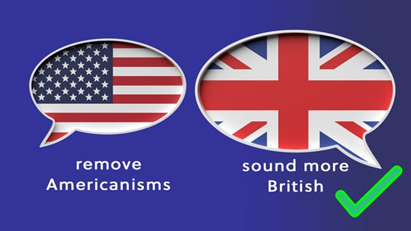 How to Sound British: Remove Americanisms
